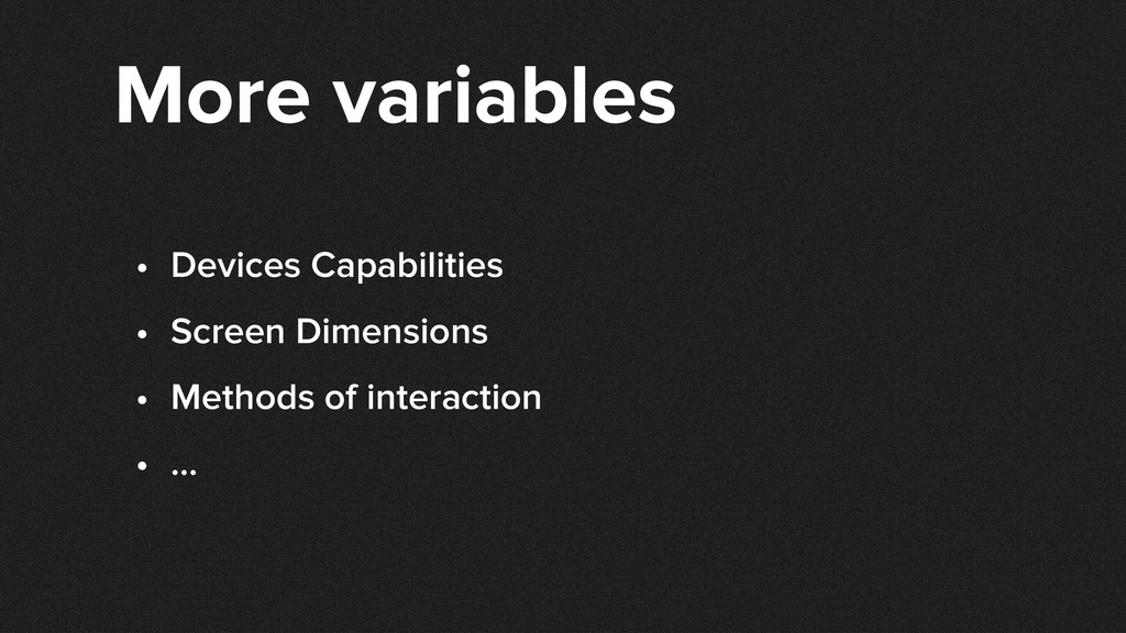 More variables • Devices Capabilities • Screen ...