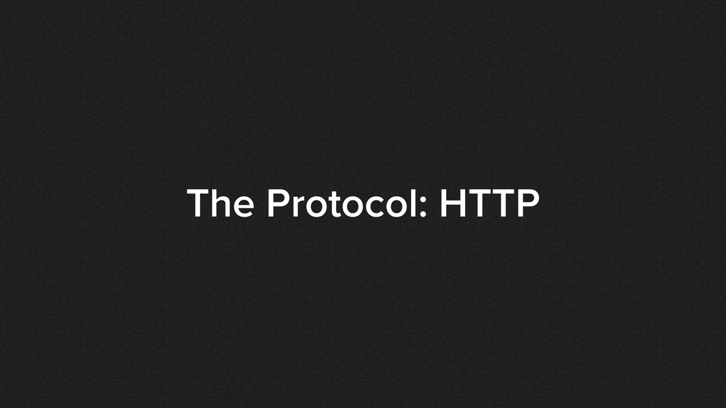 The Protocol: HTTP