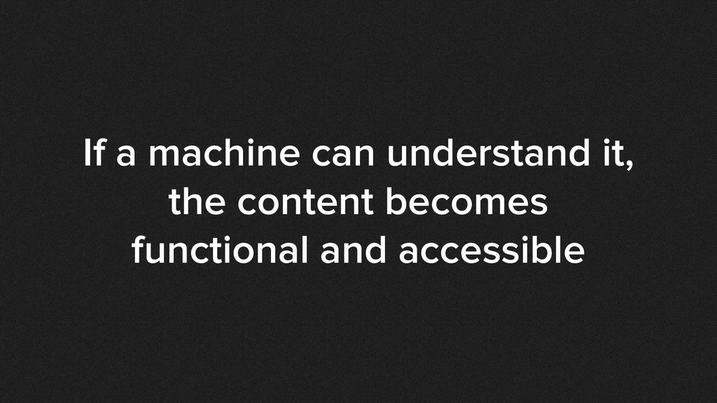 If a machine can understand it, the content bec...