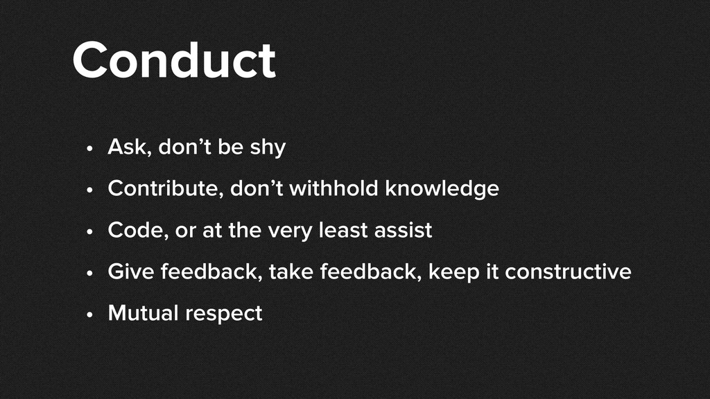 Conduct • Ask, don't be shy • Contribute, don't...