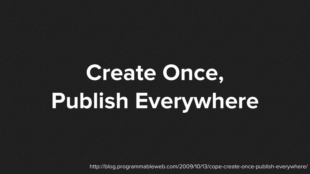 Create Once, Publish Everywhere http://blog.pro...