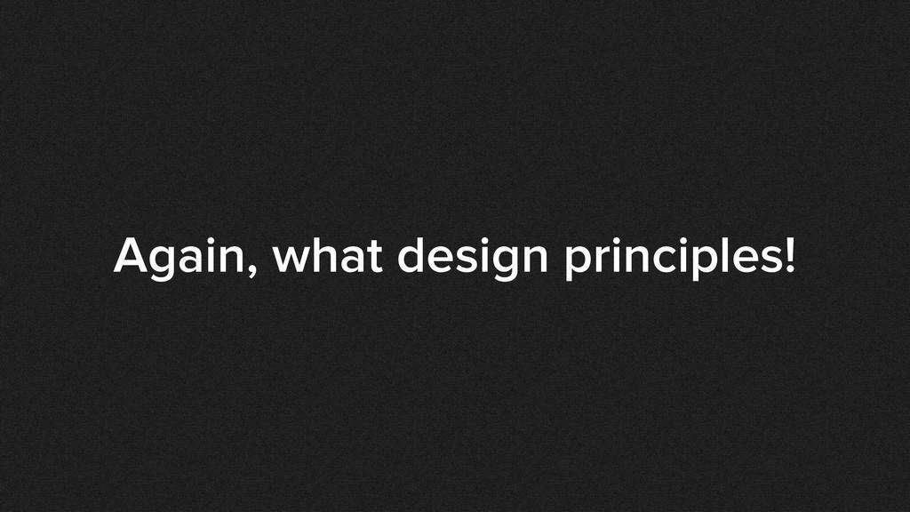 Again, what design principles!