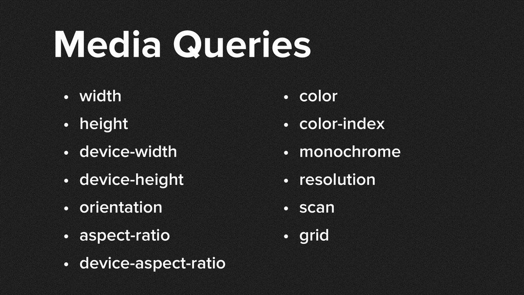 Media Queries • width • height • device-width •...