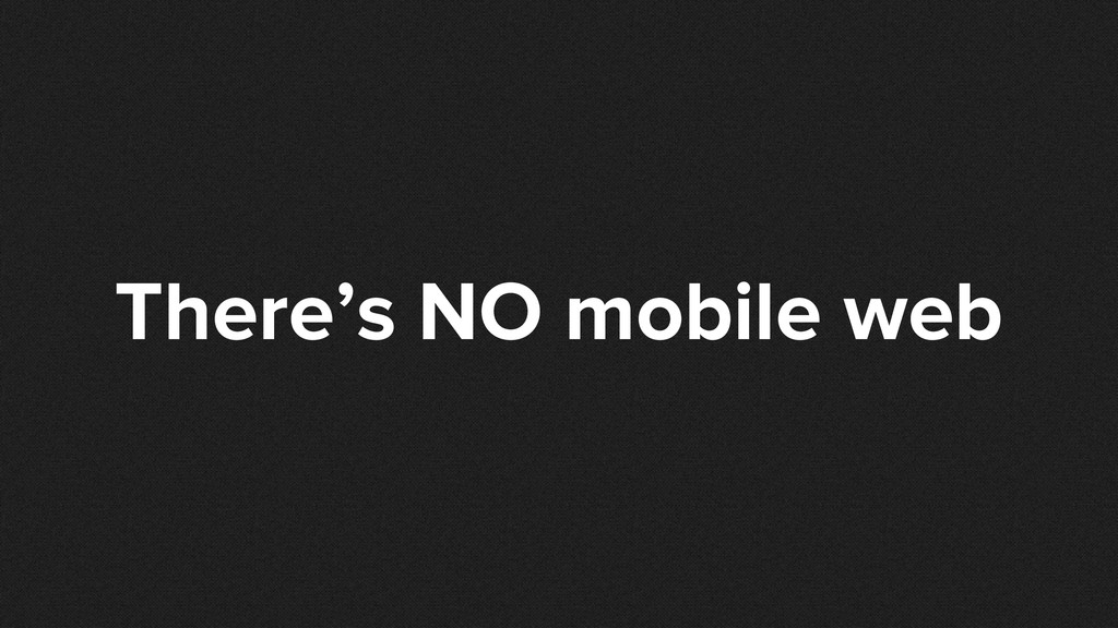 There's NO mobile web