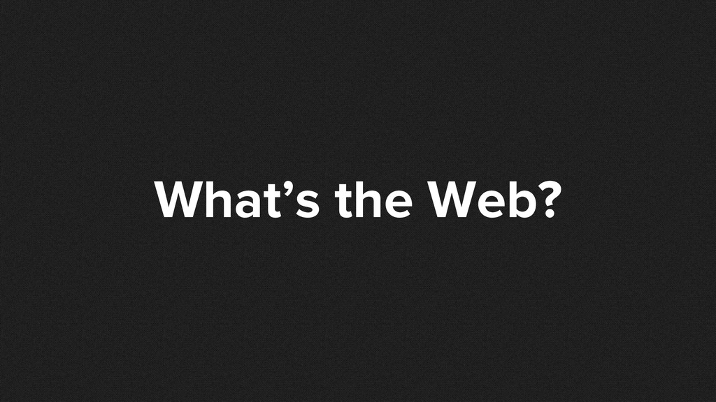What's the Web?