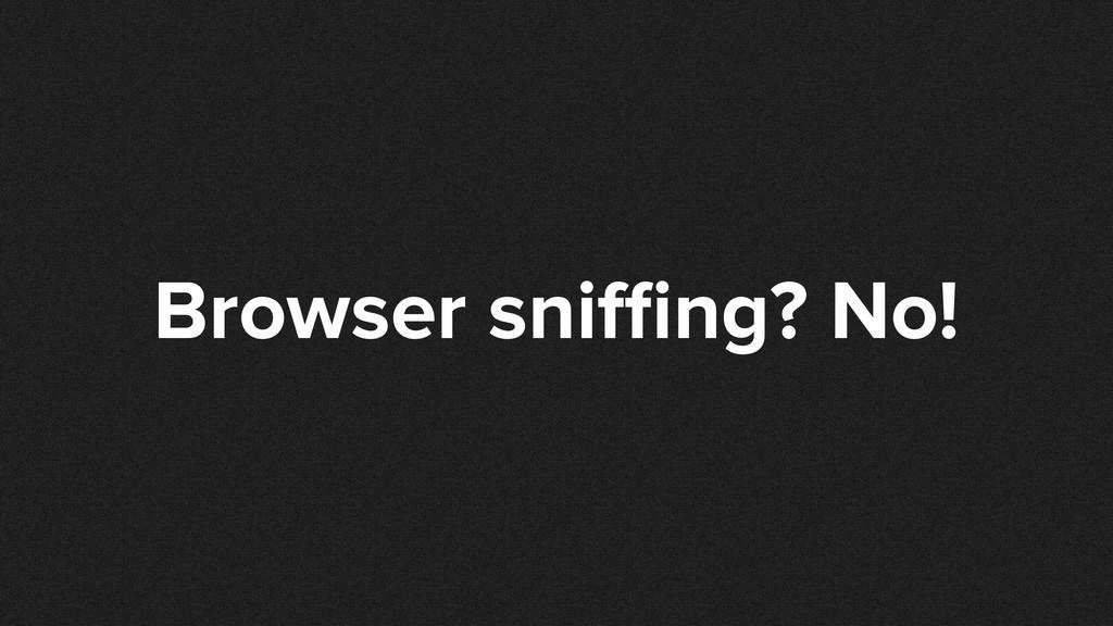 Browser sni ng? No!