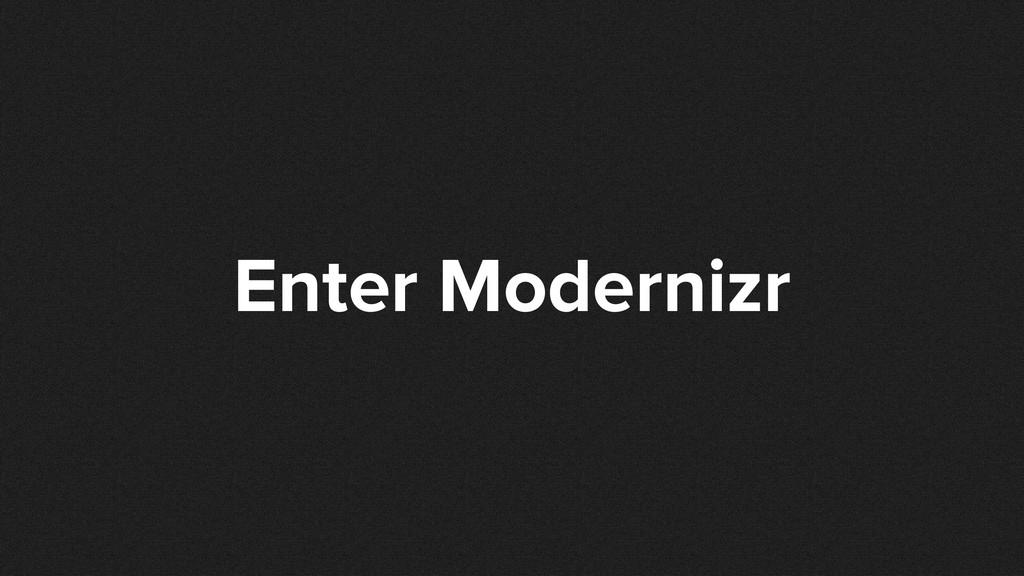 Enter Modernizr