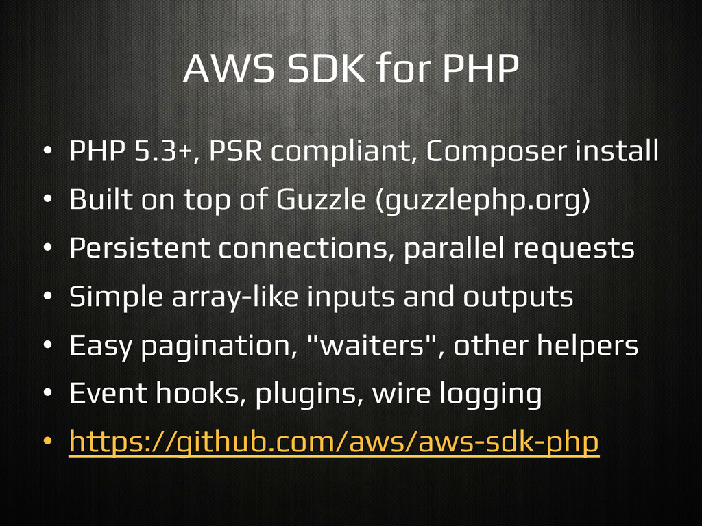 AWS SDK for PHP! •  PHP 5.3+, PSR compliant, Co...