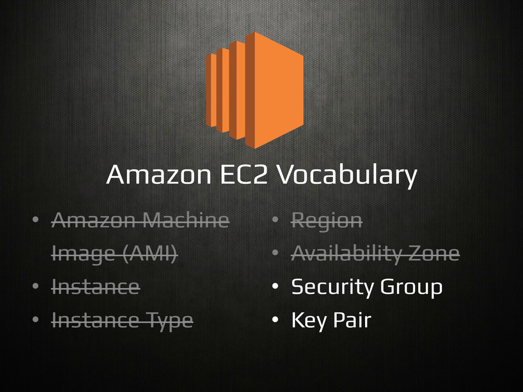 Amazon EC2 Vocabulary! •  Amazon Machine!   Ima...