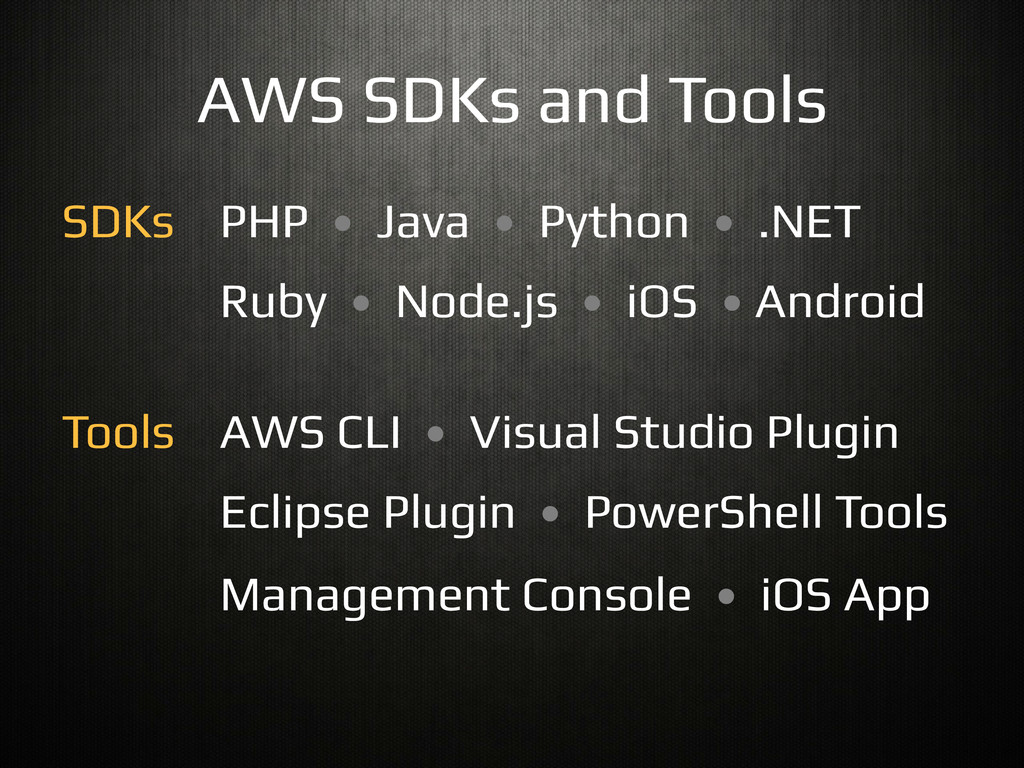 AWS SDKs and Tools! PHP • Java • Python • .NET!...