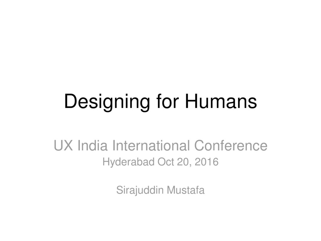 Designing for Humans UX India International Con...