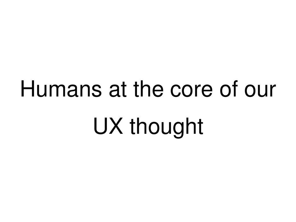 Humans at the core of our UX thought