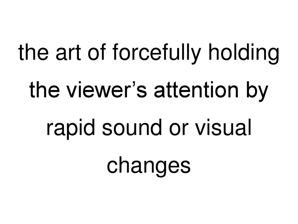 the art of forcefully holding the viewer's atte...