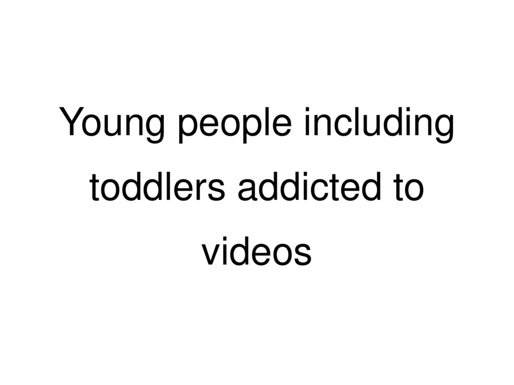 Young people including toddlers addicted to vid...