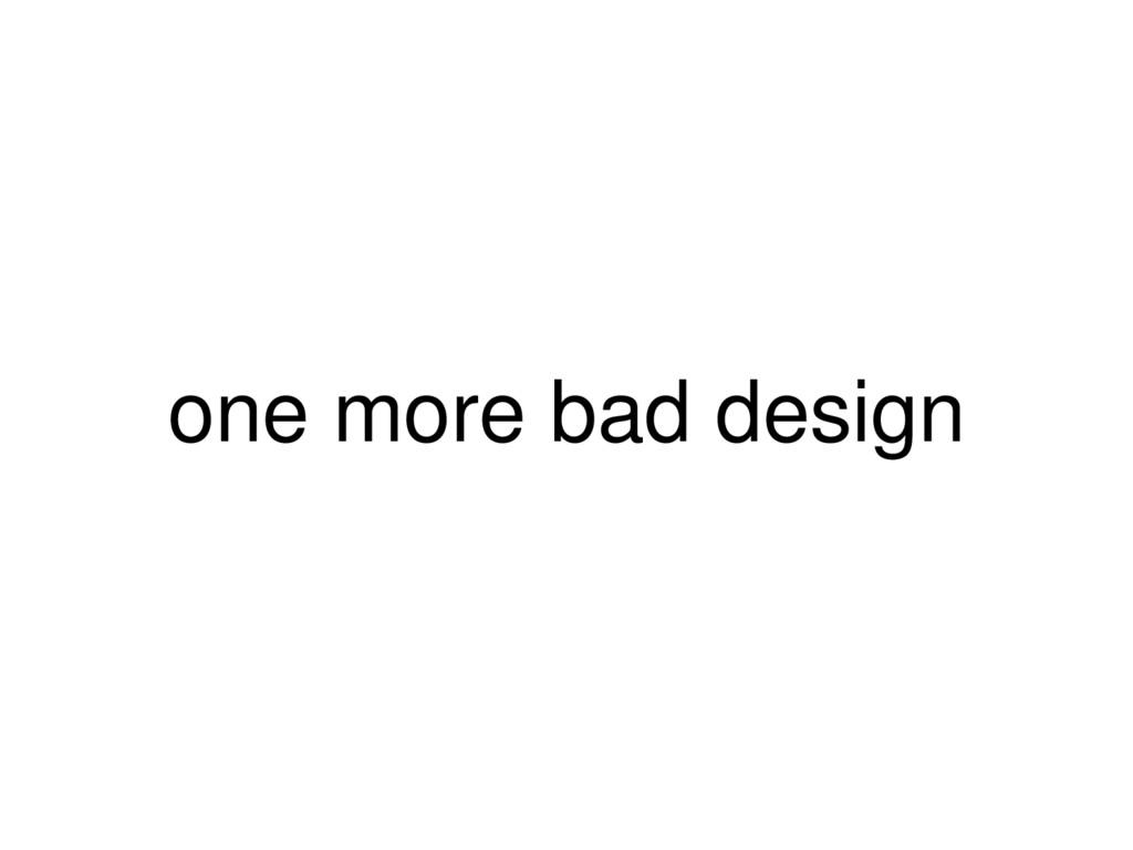 one more bad design