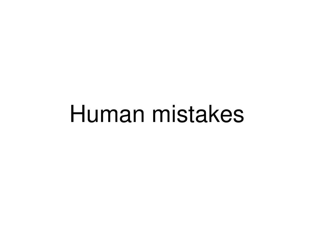 Human mistakes