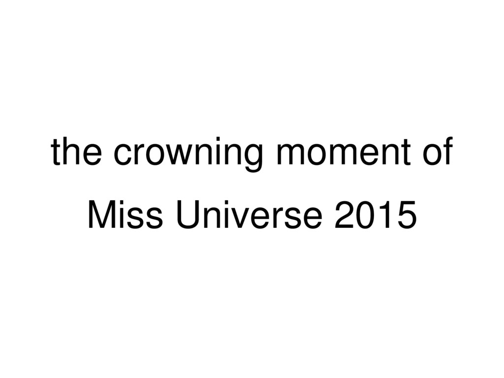 the crowning moment of Miss Universe 2015