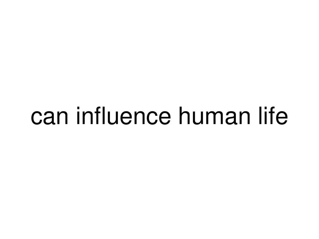 can influence human life