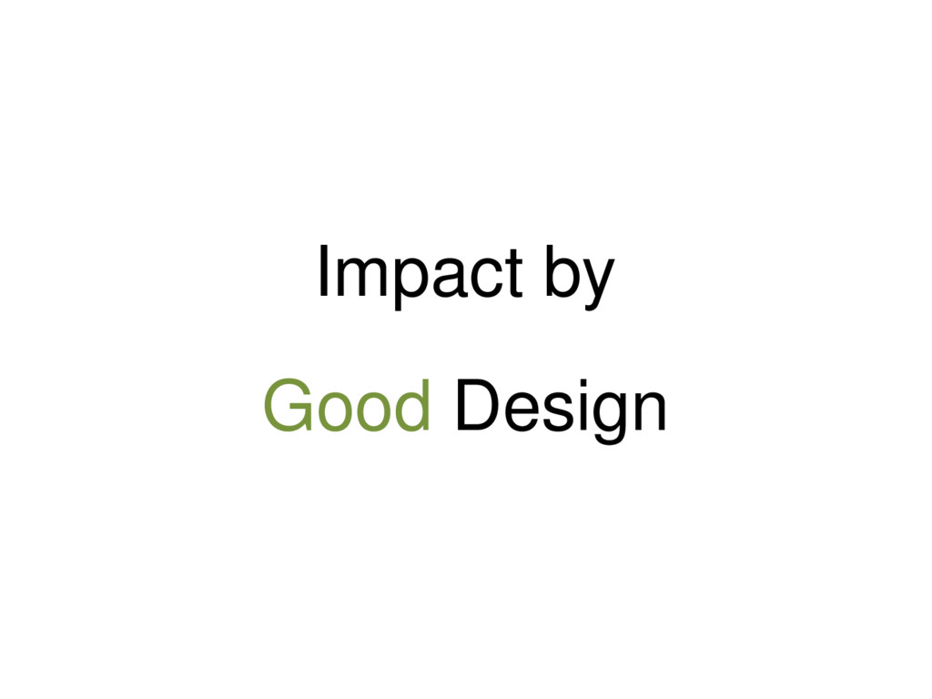 Impact by Good Design