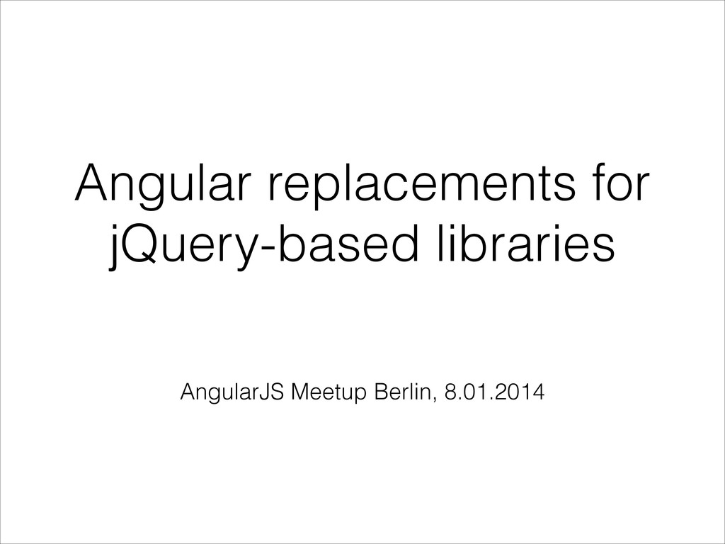 Angular replacements for jQuery-based libraries...