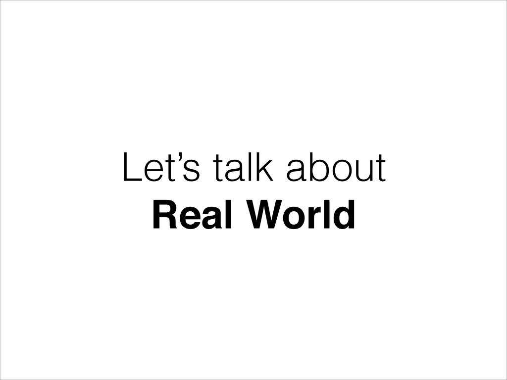 Let's talk about Real World