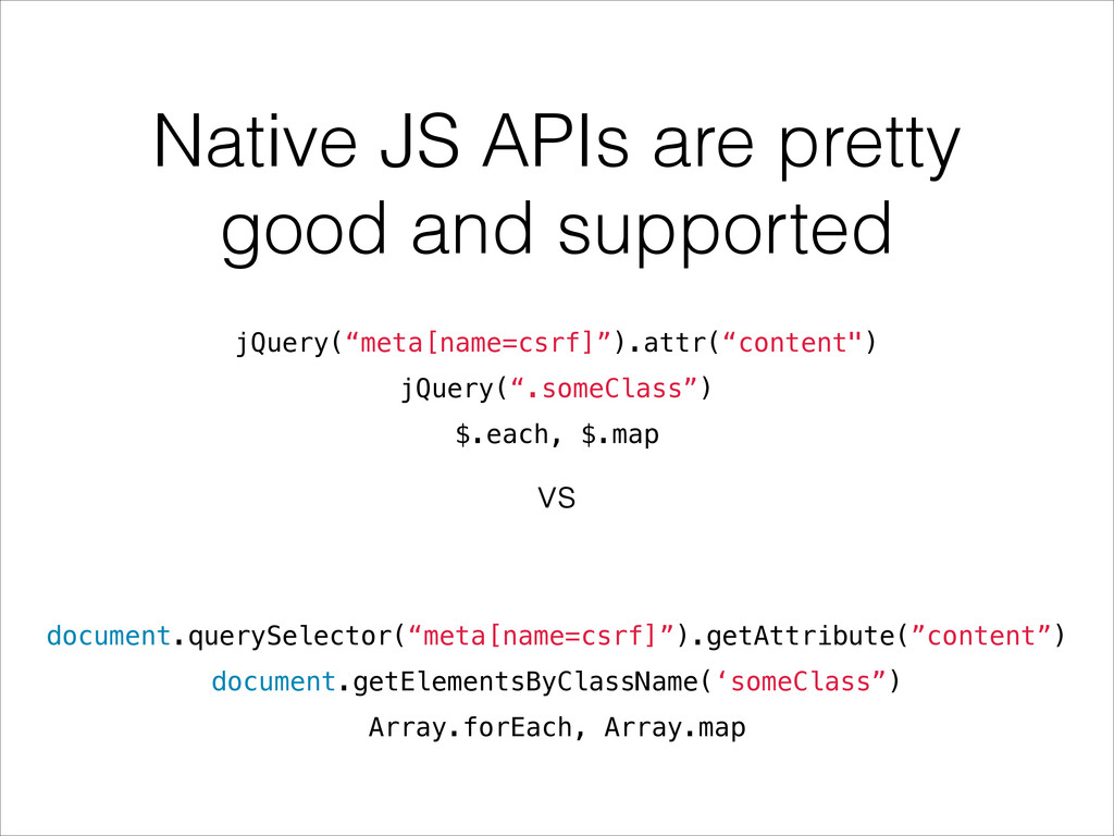 Native JS APIs are pretty good and supported jQ...