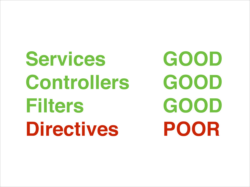 Services! Controllers! Filters! Directives GOOD...