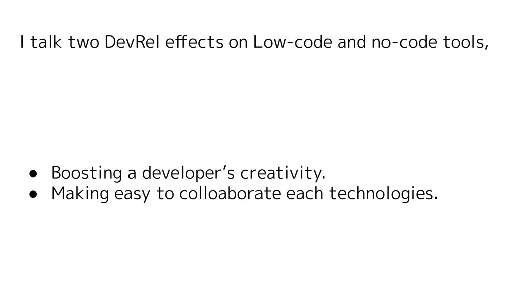 I talk two DevRel effects on Low-code and no-cod...