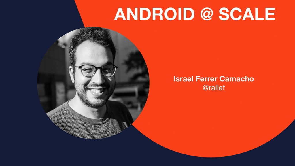 Israel Ferrer Camacho @rallat ANDROID @ SCALE