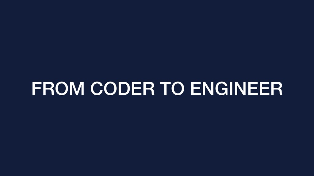 FROM CODER TO ENGINEER