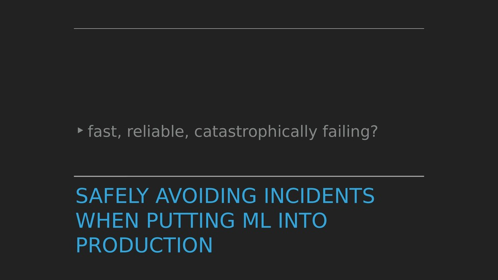 SAFELY AVOIDING INCIDENTS WHEN PUTTING ML INTO ...
