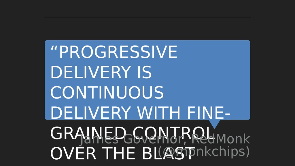 """""""PROGRESSIVE DELIVERY IS CONTINUOUS DELIVERY WI..."""