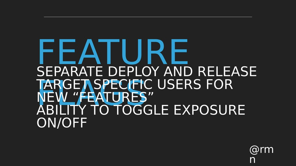 FEATURE FLAGS @rm n SEPARATE DEPLOY AND RELEASE...