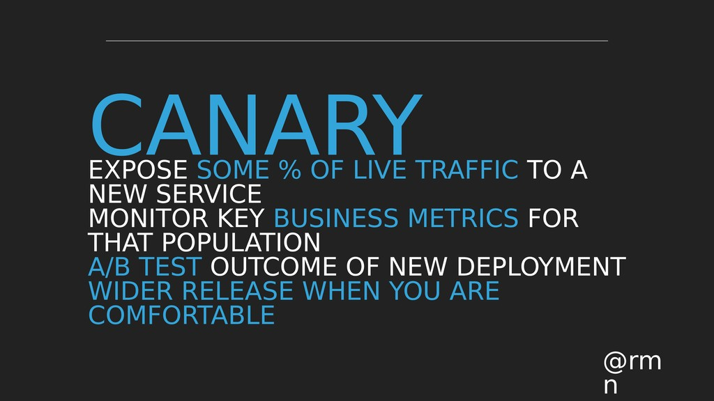 CANARY @rm n EXPOSE SOME % OF LIVE TRAFFIC TO A...