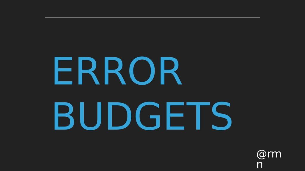 ERROR BUDGETS @rm n