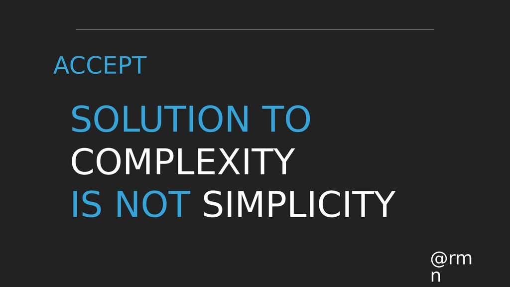 SOLUTION TO COMPLEXITY IS NOT SIMPLICITY @rm n ...