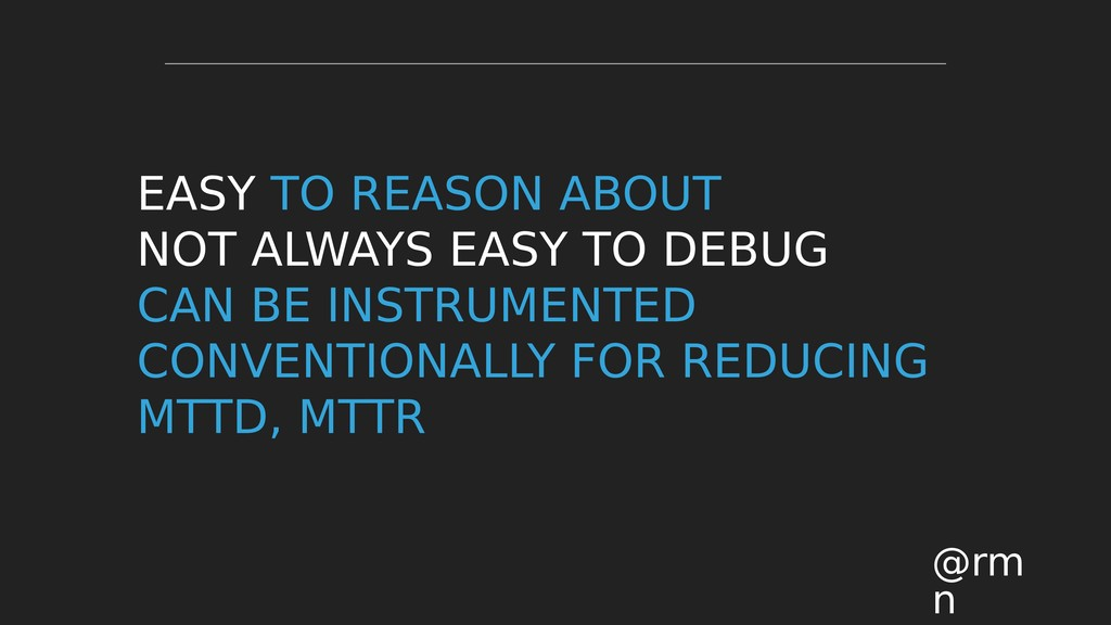 EASY TO REASON ABOUT NOT ALWAYS EASY TO DEBUG C...