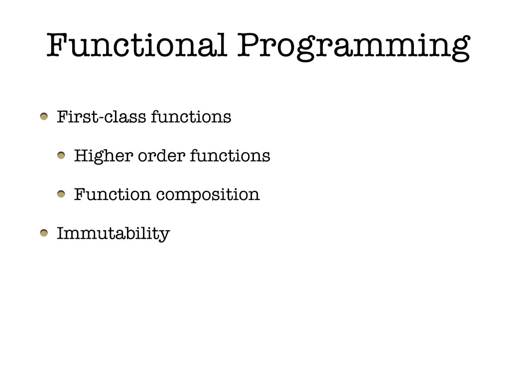 Functional Programming First-class functions Hi...