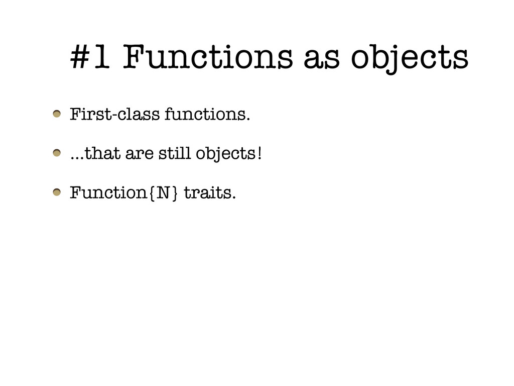 #1 Functions as objects First-class functions. ...