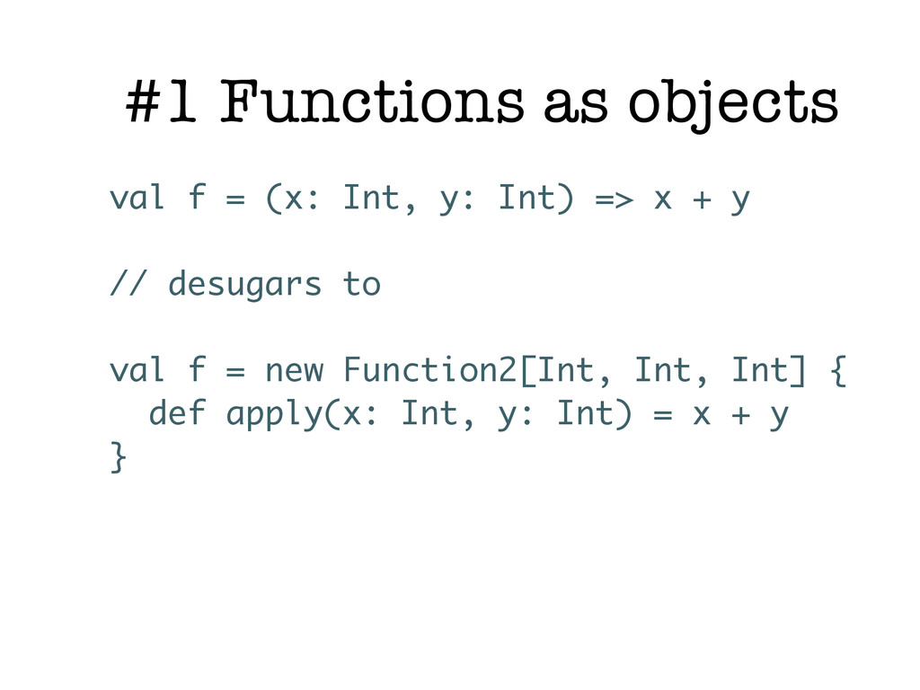 #1 Functions as objects val f = (x: Int, y: Int...