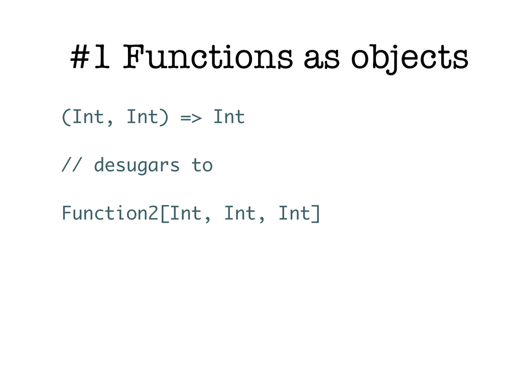#1 Functions as objects (Int, Int) => Int // de...