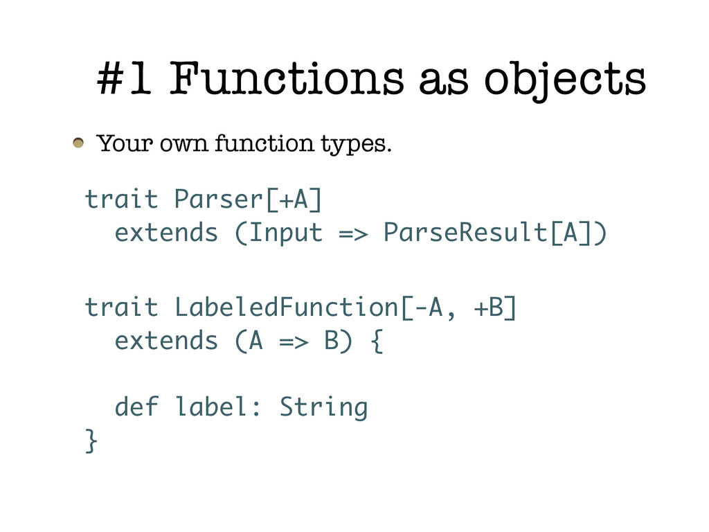 #1 Functions as objects Your own function types...
