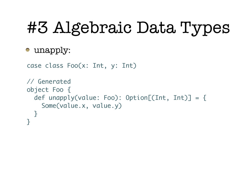 unapply: #3 Algebraic Data Types case class Foo...