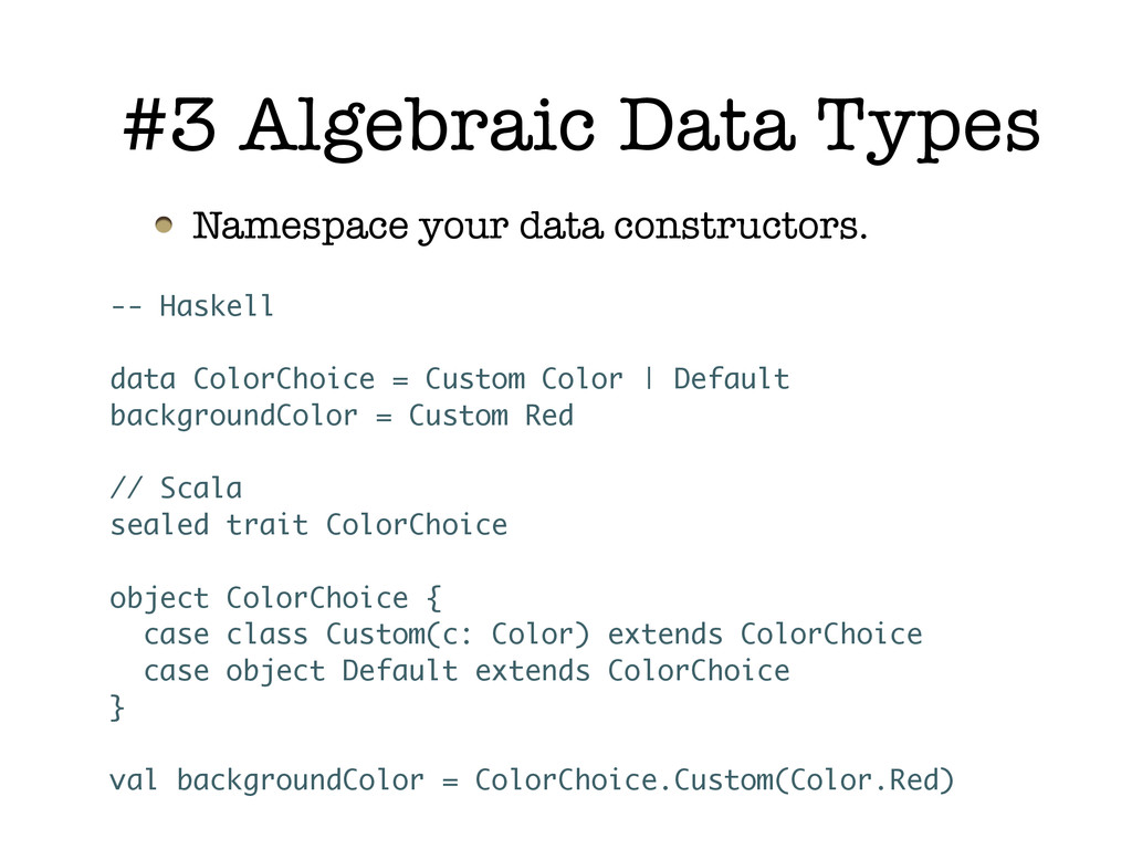 Namespace your data constructors. #3 Algebraic ...