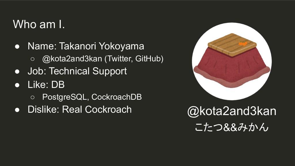 ● Name: Takanori Yokoyama ○ @kota2and3kan (Twit...