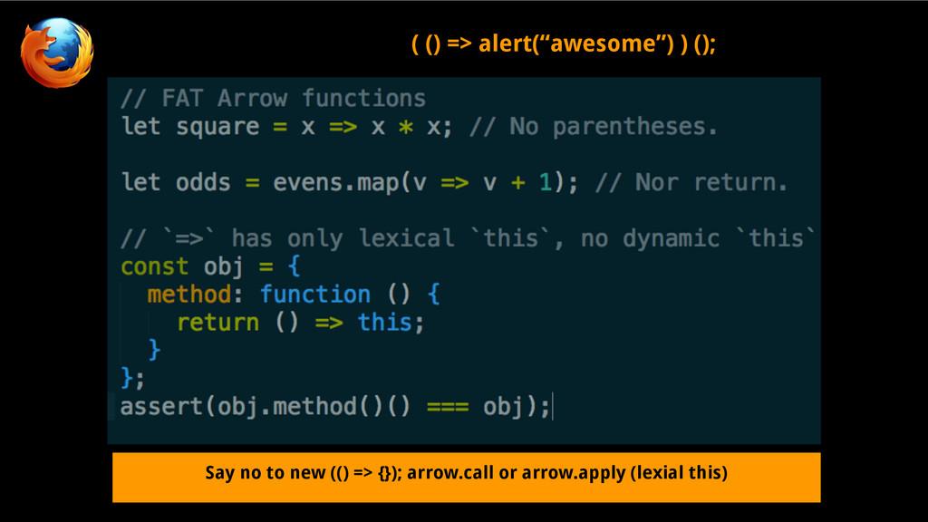 Say no to new (() => {}); arrow.call or arrow.a...