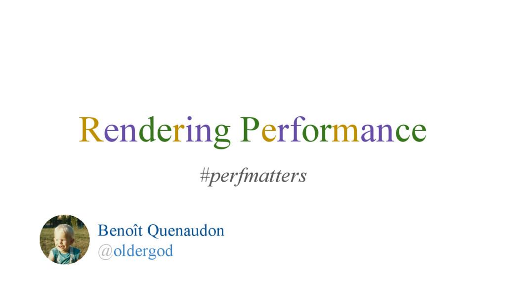 Rendering Performance #perfmatters Benoît Quena...