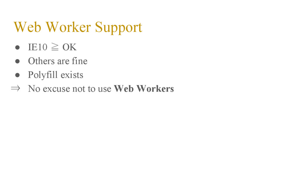 Web Worker Support ● IE10 ≧ OK ● Others are fin...