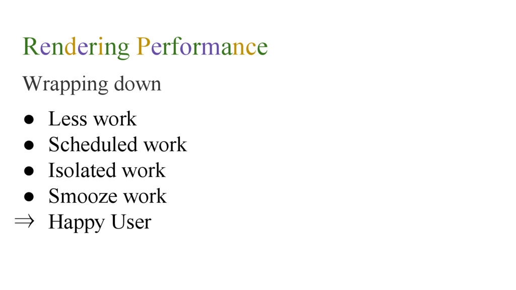 Rendering Performance Wrapping down ● Less work...