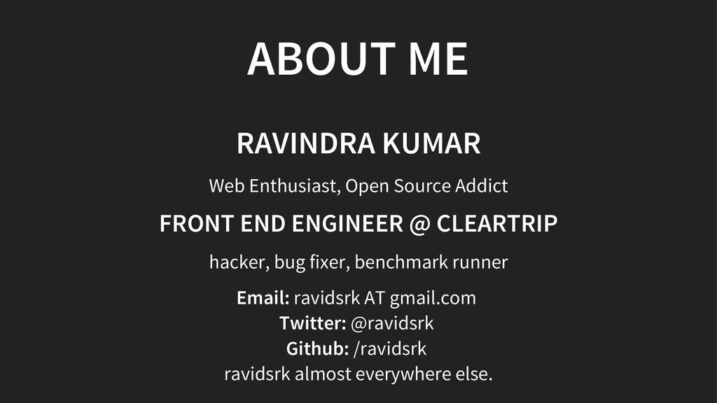 ABOUT ME RAVINDRA KUMAR Web Enthusiast, Open So...
